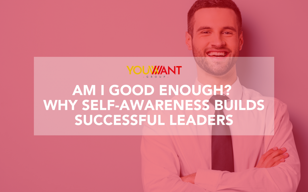 Am I good enough? Why self-awareness builds successful Leaders